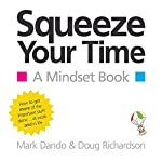 Squeeze Your Time: A Mindset Book | Mark Dando,Doug Richardson