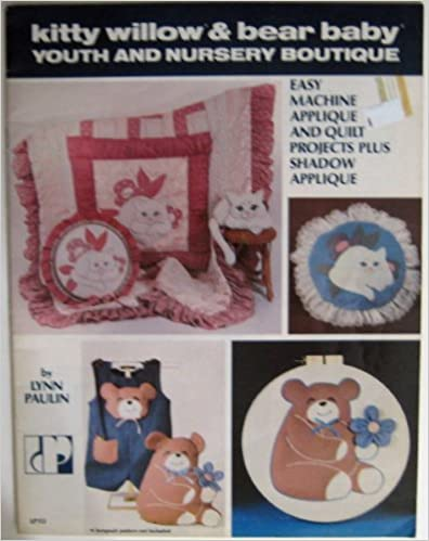 Best ebook textbook download Kitty Willow & Bear Baby Youth and Nursery Boutique (Machine Applique and Quilt Projects, LP113) FB2 B002QVNQWA