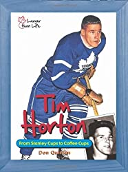Tim Horton: From Stanley Cups to Coffee Cups (Larger Than Life)