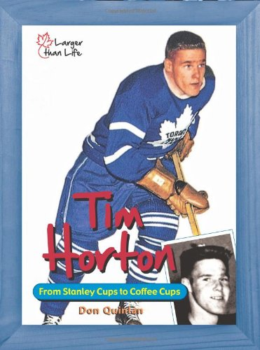 Time 11 Cup Stanley - Tim Horton: From Stanley Cups to Coffee Cups (Larger Than Life)