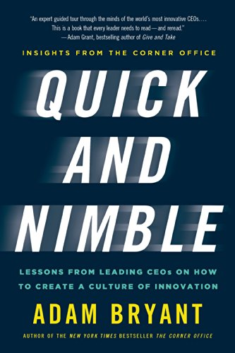 Free Quick and Nimble: Lessons from Leading CEOs on How to Create a Culture of Innovation