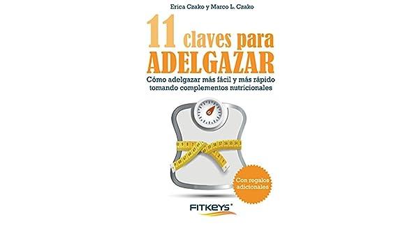 11 Claves para adelgazar: Cómo adelgazar más fácil y más rápido tomando complementos nutricionales (Spanish Edition) - Kindle edition by Erica Czako, ...