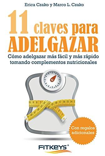 11 Claves para adelgazar: Cómo adelgazar más fácil y más rápido tomando complementos nutricionales (