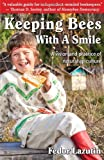 Keeping Bees with a Smile: A Vision and Practice of Natural Apiculture (Gardening with a Smile, Book 3)