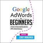 Google AdWords for Beginners: A Do-It-Yourself Guide to PPC Advertising | Corey Rabazinski