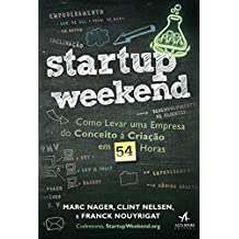 Startup Weekend. Como Levar Uma Empresa Do Conceito À Criação Em 54 Horas