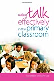 Using Talk Effectively in the Primary Classroom, John Lee and Richard Eke, 0415342813