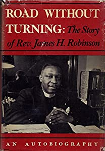 Hardcover Road Without Turning: The Story of Rev. James H. Robinson Book