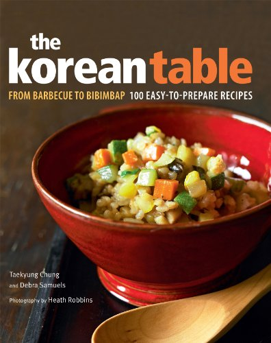 Korean Table: From Barbecue to Bibimbap 100 Easy-to-Prepare Recipes by Taekyung Chung, Debra Samuels