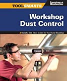 Workshop Dust Control (American Woodworker): Install a Safe, Clean System for Your Home Woodshop (American Woodworker) (Tool Smarts)