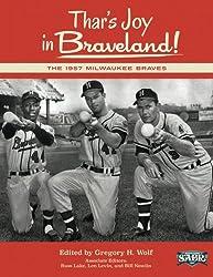 Thar's Joy in Braveland: The 1957 Milwaukee Braves (The SABR Digital Library) (Volume 19)