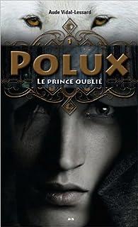 Polux, tome 1 : Le prince oublié par Aude Vidal-Lessard