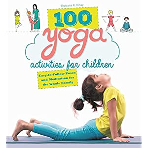Skyhorse 100 Yoga Activities for Children: Easy-to-Follow Poses and Meditation for The Whole Family