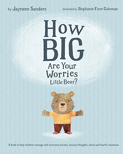 (How Big Are Your Worries Little Bear?: A book to help children manage and overcome anxiety, anxious thoughts, stress and fearful situations)
