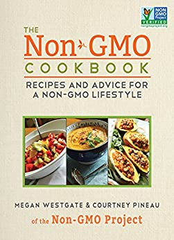 The Non-GMO Cookbook: Recipes and Advice for a Non-GMO Lifestyle by [Pineau, Courtney, Westgate, Megan]