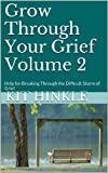 Grow Through Your Grief Volume 2: Help for Breaking Through the Difficult Storm of Grief