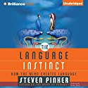 The Language Instinct: How the Mind Creates Language  Audiobook by Steven Pinker Narrated by Arthur Morey