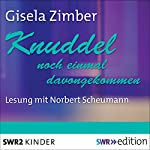 Knuddel: Noch einmal davongekommen | Gisela Zimber