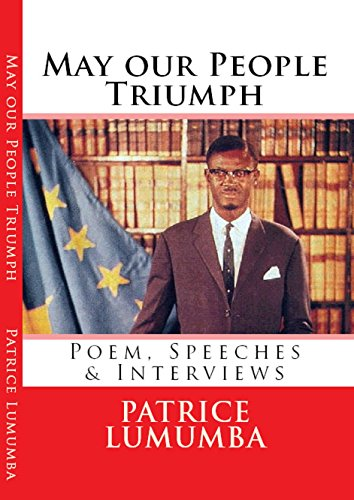 May our People Triumph : Illustrated: Poem, Speeches, Letters and Interview of Congo's Revolutionary Prime Minister Patrice Lumumba
