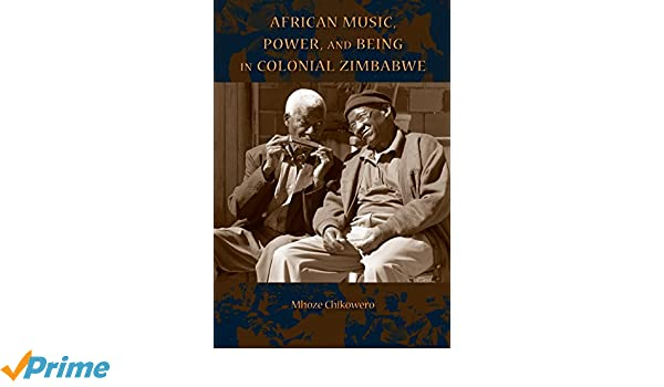 African Music, Power, and Being in Colonial Zimbabwe African Expressive Cultures: Amazon.es: Mhoze Chikowero: Libros en idiomas extranjeros