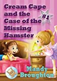 Cream Cape and the Case of the Missing Hamster, Mandy Broughton, 0989497542