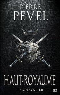 Haut-Royaume, tome 1 : Le Chevalier par Pevel