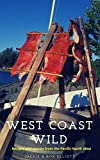 West Coast Wild: Stories & Recipes from the Pacific North West