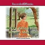 If I'd Killed Him When I Met Him | Sharyn McCrumb