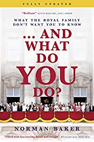 … And What Do You Do?: What The Royal Family Don't Want You To
