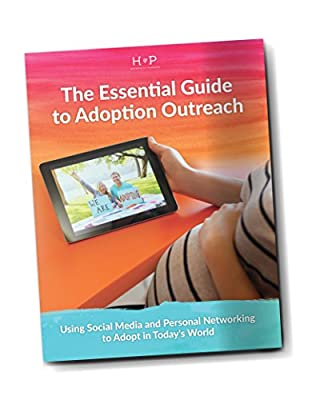 The Essential Guide to Adoption Outreach: Using Social Media and Personal Networking to Adopt in Today's World
