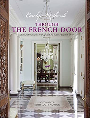 Amazon.com: Through The French Door: Romantic Interiors Inspired By Classic  French Style (9781782494881): Carolyn Westbrook: Books