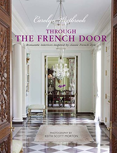 Through the French Door: Romantic interiors inspired by classic French style pdf