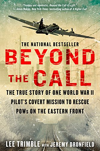 Beyond The Call: The True Story of One World War II Pilot's Covert Mission to Rescue POWs on the Eastern Front (Best Places On Chesapeake Bay)