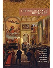 The Renaissance Restored: Paintings Conservation and the Birth of Modern Art History in Nineteenth-Century Europe