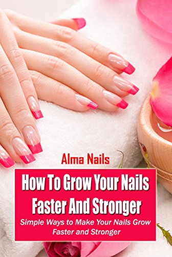 How To Grow Your Nails Faster And Stronger: Simple Ways to Make Your ...