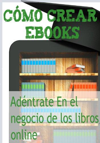 Descargar Libro Cómo Crear Ebooks. Adéntrate En El Mundo De Los Libros Online Karding