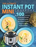 The Ultimate Instant Pot Mini Cookbook: Top 100 Superfast & Delicious Recipes for all Mini Instant Pot 3-Quart Models - Cooking HEALTHY and EASY Meals (Instant Pot Cookbook)