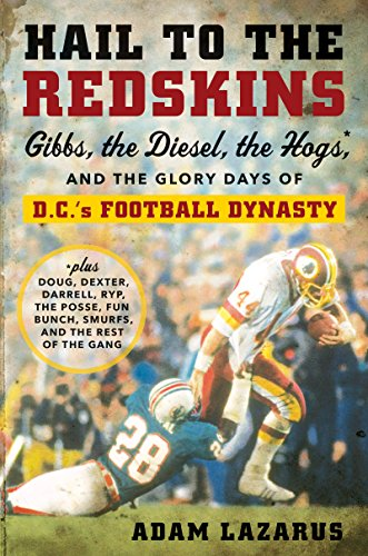 Washington Redskins Four - Hail to the Redskins: Gibbs, the Diesel, the Hogs, and the Glory Days of D.C.'s Football Dynasty