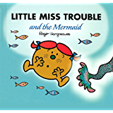 Little Miss Trouble and the Mermaid (Mr. Men and Little Miss Book 6)