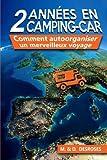 2 Annees en camping car: Comment autoorganiser un merveilleux voyage