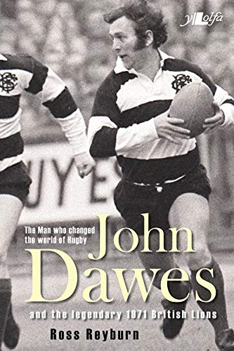 The Man who changed the world of Rugby: John Dawes and the legendary 1971 British Lions Ross Reyburn