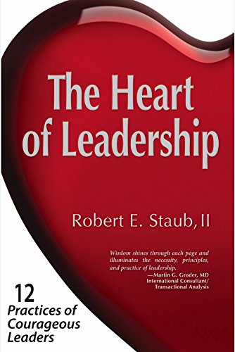 The Heart of Leadership: 12 Practices of Courageous Leaders pdf epub