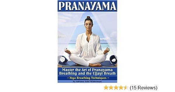 Pranayama: Master the Art of Pranayama Breathing and the