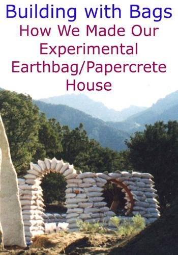 Earthbag Building - Building with Bags: How We Made Our Experimental Earthbag/Papercrete House