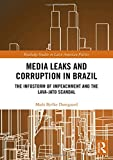 Media Leaks and Corruption in Brazil: The Infostorm of Impeachment and the Lava-Jato Scandal (Routledge Studies in Latin American Politics)