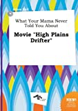 What Your Mama Never Told You about Movie High Plains Drifter