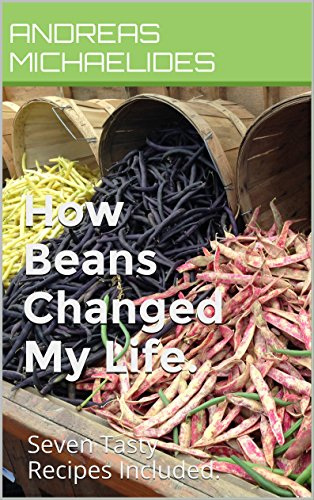 How Beans Changed My Life.: Seven Tasty Recipes Included. (My  Food Experiences! Book 1) by Andreas Michaelides
