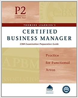 Certified Business Manager Exam Preparation Guide, Part 2, Vol. 4: Practice for Functional Areas by Thomson Learning (2003-06-24)