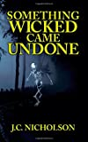 Something Wicked Came Undone, J. C. Nicholson, 1434373762