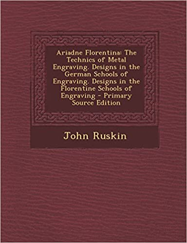 Ariadne Florentina: The Technics of Metal Engraving. Designs in the German Schools of Engraving. Designs in the Florentine Schools of Engraving